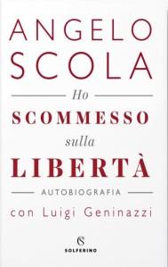 Ho scommesso la libertà l'autobiografia del Cardinale Angelo Scola