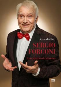 Sergio Forconi. Uno spettacolo d'uomo
