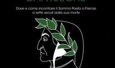 """""""Emergenze dantesche. Dove e come incontrare il Sommo Poeta a Firenze a sette secoli dalla sua morte"""" di Marco Ferri"""